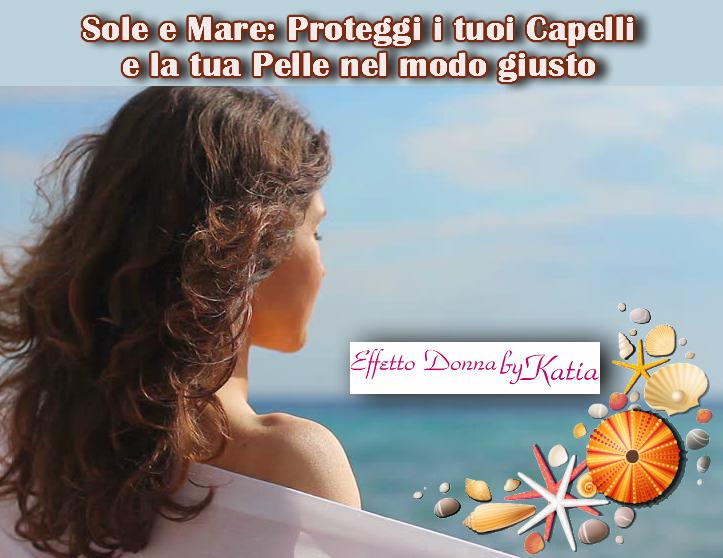 Proteggi La Tua Pelle E I Tuoi Capelli Dagli Effetti Del Sole Effetto Donna By Katia Parrucchieri In Cermenate